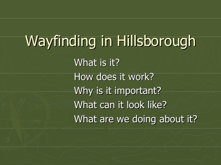 Wayfinding in Hillsborough What is it? How does it work? Why is it important? What can it look like? What are we doing abo...