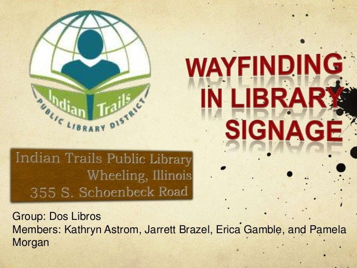 Wayfinding in library signage<br />Indian Trails Public Library<br />Wheeling, Illinois<br />355 S. Schoenbeck Road<br />G...