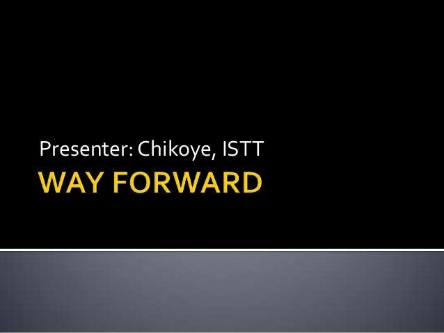 Presenter: Chikoye, ISTT