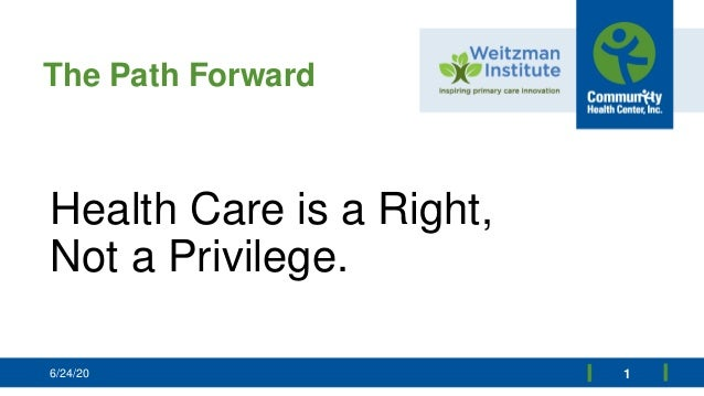 The Path Forward Health Care is a Right, Not a Privilege. 16/24/20