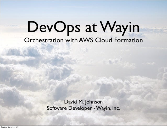 DevOps at WayinOrchestration with AWS Cloud FormationDavid M. JohnsonSoftware Developer - Wayin, Inc.Friday, June 21, 13