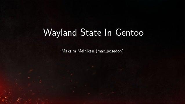 Wayland State In Gentoo Maksim Melnikau (max posedon)