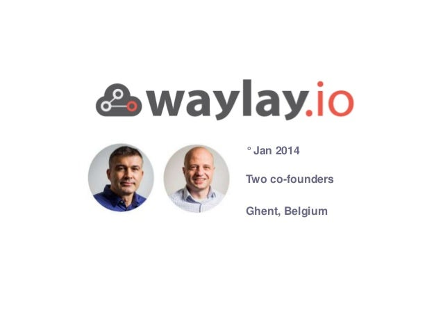 waylay strictly confidential Two co-founders ° Jan 2014 Ghent, Belgium