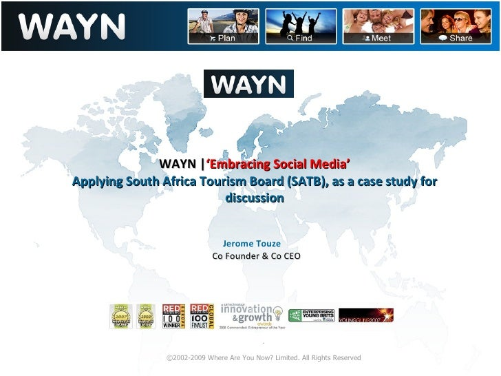 . ©2002-2009 Where Are You Now? Limited. All Rights Reserved WAYN | 'Embracing Social Media' Applying South Africa Tourism...