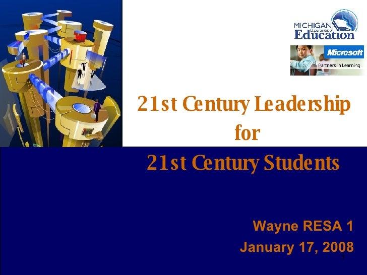 21st Century Leadership for 21st Century Students 0 Wayne RESA 1 January 17, 2008