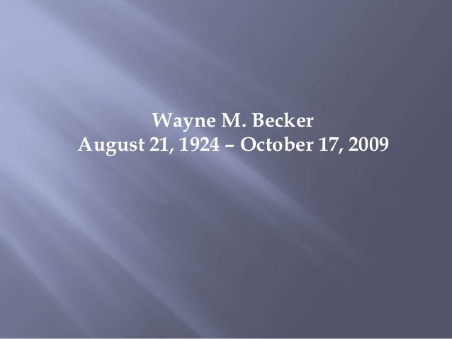 Wayne M. Becker August 21, 1924 – October 17, 2009