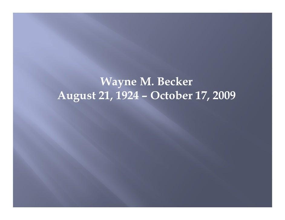 Wayne M. Becker August 21, 1924 – October 17, 2009        21                 17