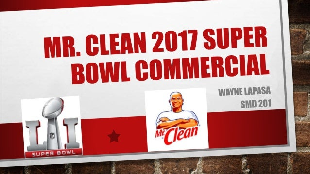MR. CLEAN GETS DIRTY? - Super Bowl 2017 ads cost $5 Million, up from $4.8 Million in 2016 - Television audience for Super ...