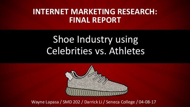 INTERNET MARKETING RESEARCH: FINAL REPORT Wayne Lapasa / SMD 202 / Darrick Li / Seneca College / 04-08-17 Shoe Industry us...