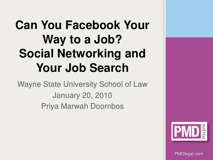 Can You Facebook Your     Way to a Job? Social Networking and    Your Job Search Wayne State University School of Law     ...