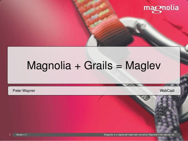 Magnolia + Grails = Maglev    Peter Wayner                                                                      WebCast1  ...