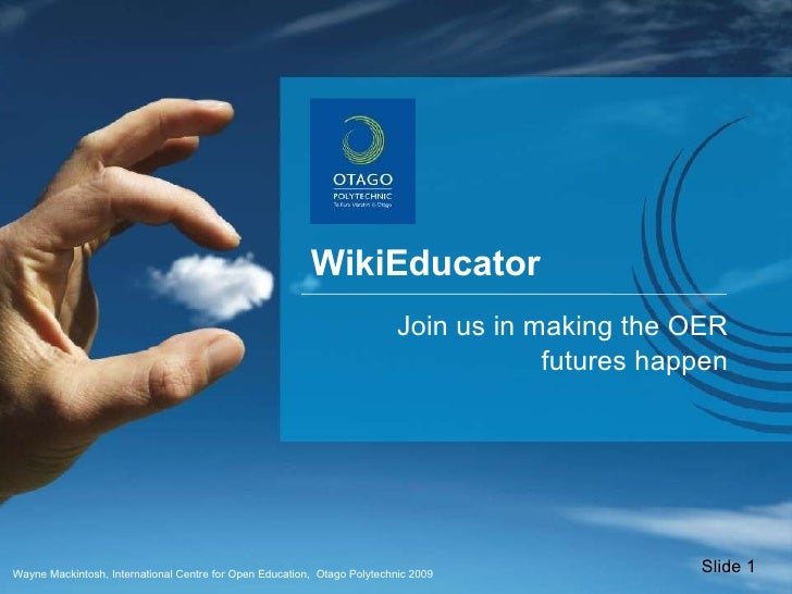 Wayne Mackintosh, International Centre for Open Education,  Otago Polytechnic 2009 WikiEducator  Join us in making the OER...