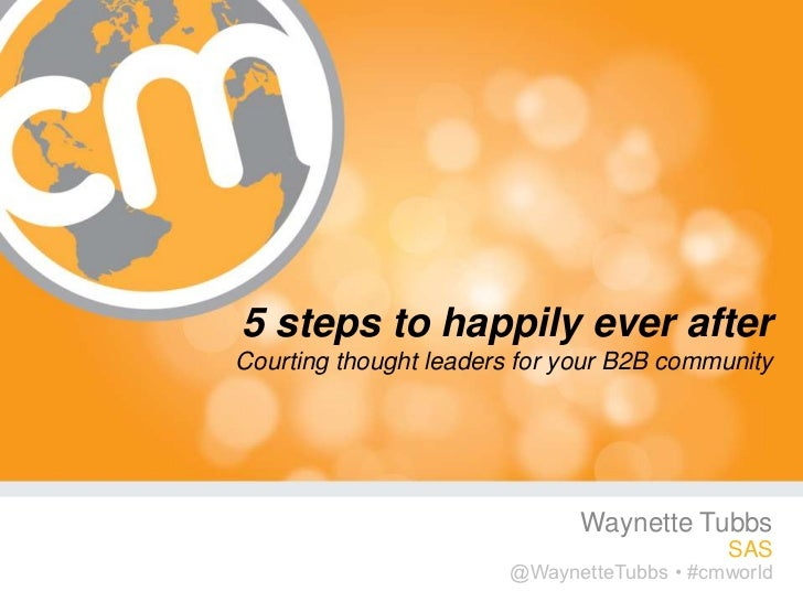 5 steps to happily ever afterCourting thought leaders for your B2B community                              Waynette Tubbs  ...