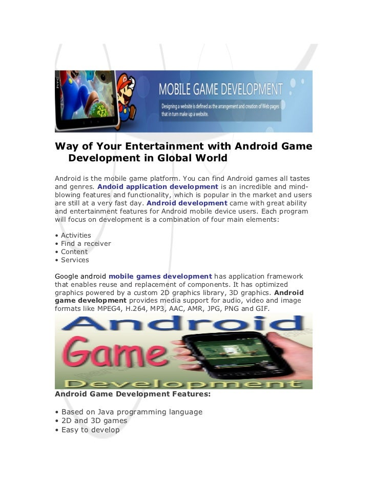 Way of Your Entertainment with Android Game Development in Global WorldAndroid is the mobile game platform. You can find A...