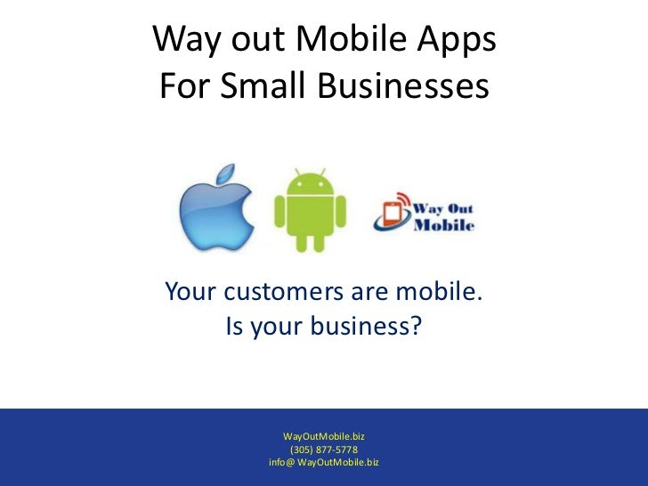 Way out Mobile AppsFor Small BusinessesYour customers are mobile.     Is your business?            WayOutMobile.biz       ...