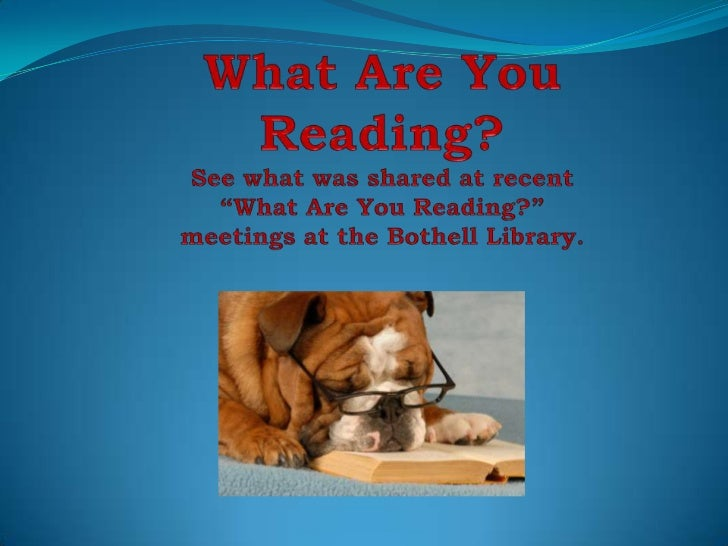 """What Are You Reading?See what was shared at recent """"What Are You Reading?"""" meetings at the Bothell Library.<br />"""