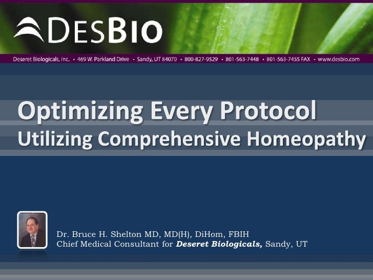 Optimizing Every ProtocolUtilizing Comprehensive Homeopathy<br />Dr. Bruce H. Shelton MD, MD(H), DiHom, FBIHChief Medical ...