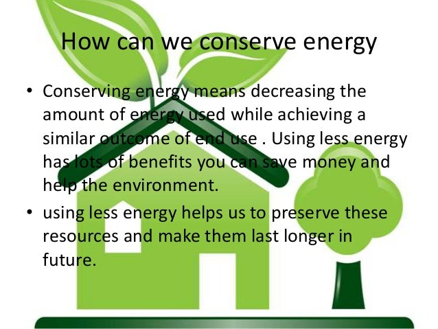 how can we conserve energy conserving energy means decreasing the