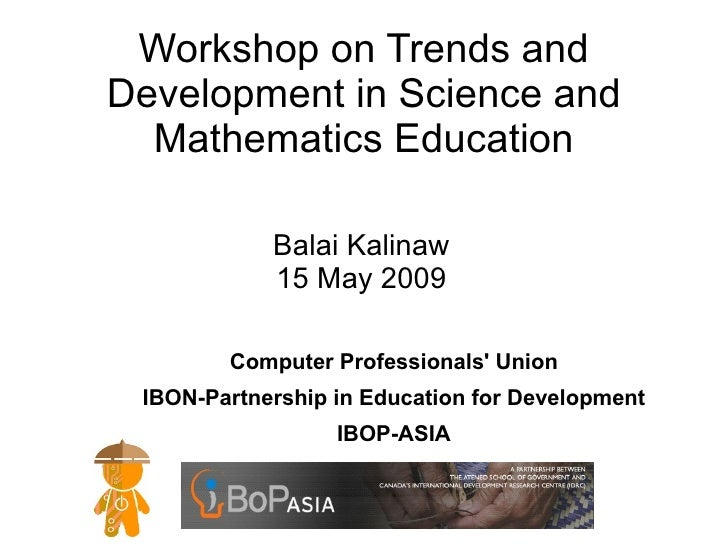 Workshop on Trends and Development in Science and   Mathematics Education              Balai Kalinaw             15 May 20...