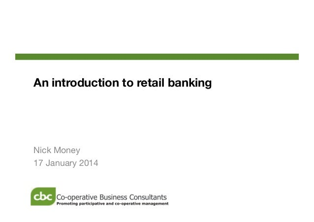 An introduction to retail banking  Nick Money 17 January 2014