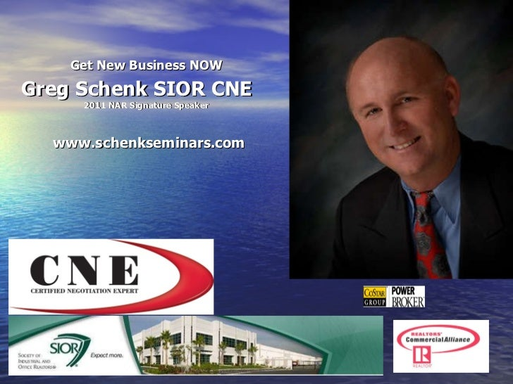 <ul><li>Get New Business NOW </li></ul><ul><li>Greg Schenk SIOR CNE 2011 NAR Signature Speaker   www.schenkseminars.com </...