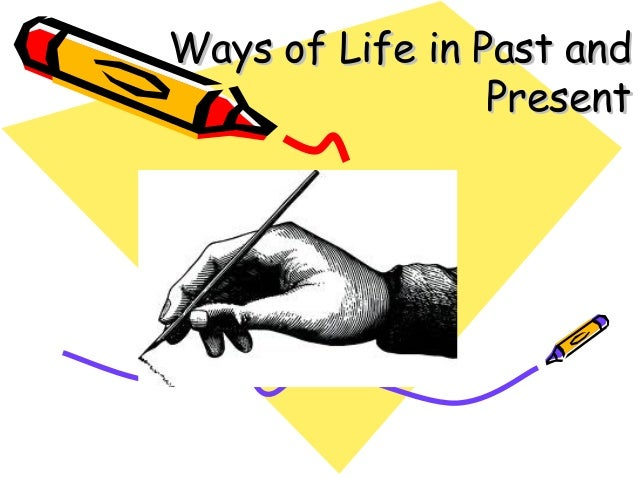 Ways of Life in Past andWays of Life in Past and PresentPresent