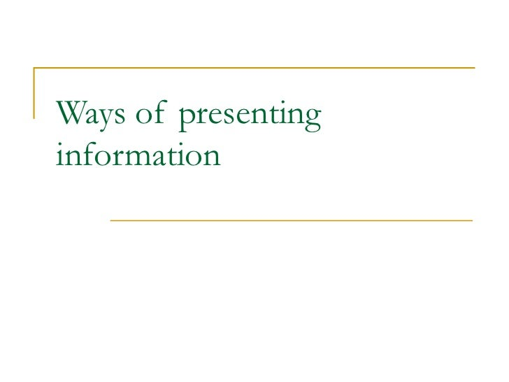 Ways of presenting information
