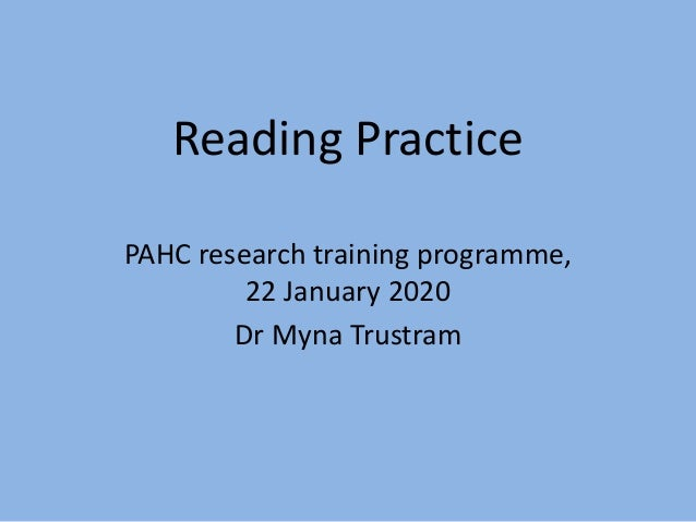 Reading Practice PAHC research training programme, 22 January 2020 Dr Myna Trustram