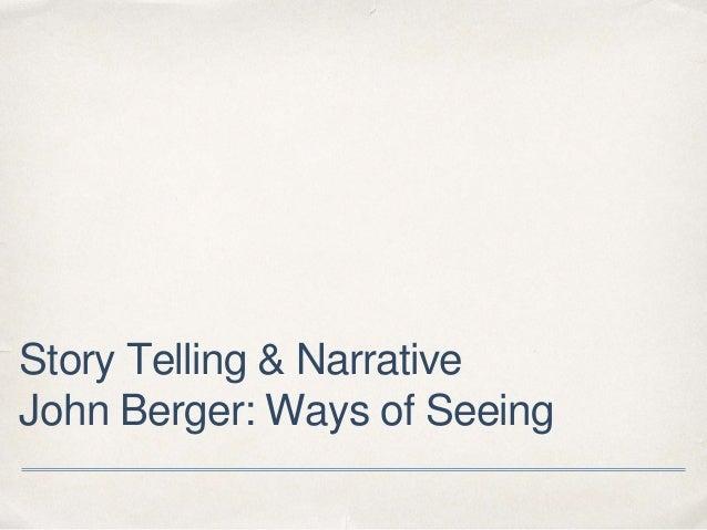 Story Telling & Narrative John Berger: Ways of Seeing