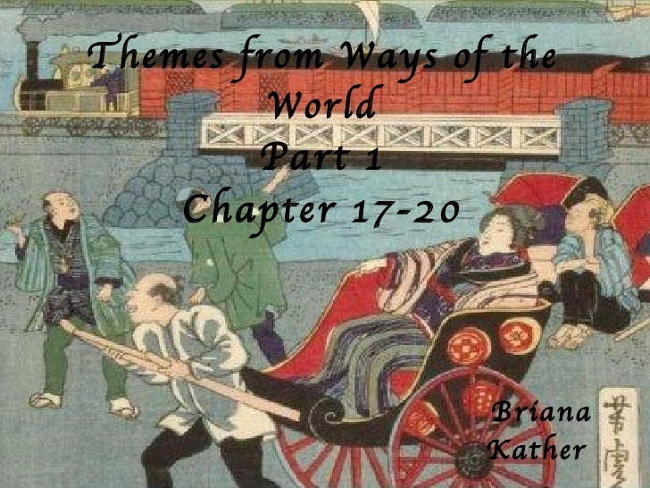 Themes from Ways of the World Part 1 Chapter 17-20 Briana Kather  790857