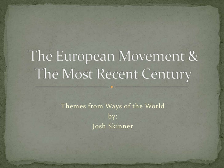 Themes from Ways of the World<br />by:<br />Josh Skinner<br />The European Movement &The Most Recent Century<br />