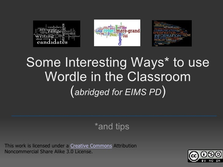 Some Interesting Ways* to use Wordle in the Classroom ( abridged for EIMS PD ) *and tips _________________________________...
