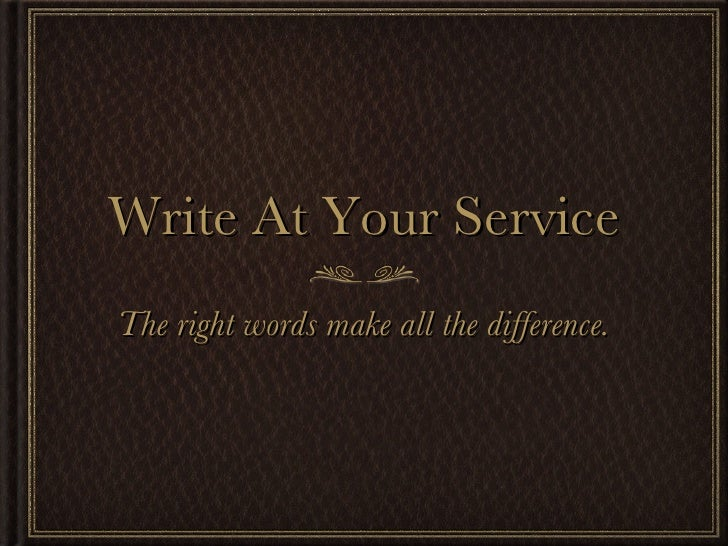 Write At Your Service <ul><li>The right words make all the difference. </li></ul>