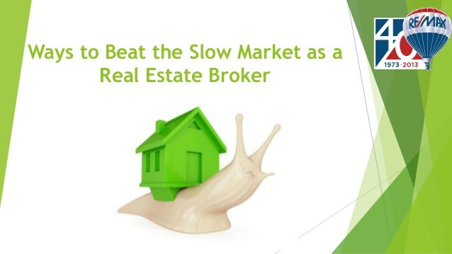 Ways to Beat the Slow Market as a Real Estate Broker