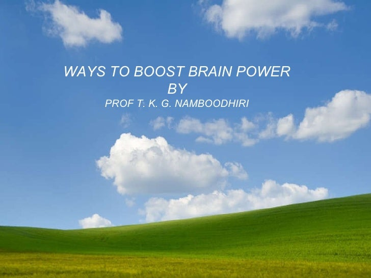 WAYS TO BOOST BRAIN POWER BY PROF T. K. G. NAMBOODHIRI