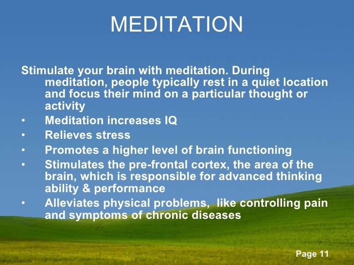 MEDITATION <ul><li>Stimulate your brain with meditation. During meditation, people typically rest in a quiet location and ...