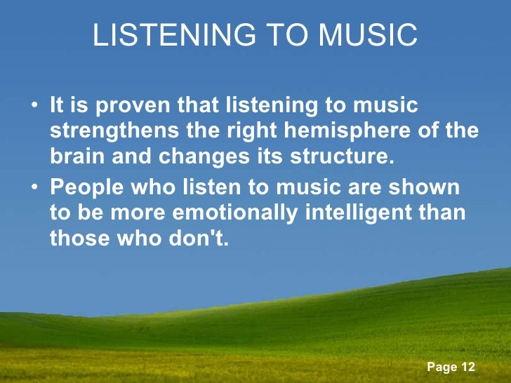 LISTENING TO MUSIC <ul><li>It is proven that listening to music strengthens the right hemisphere of the brain and changes ...