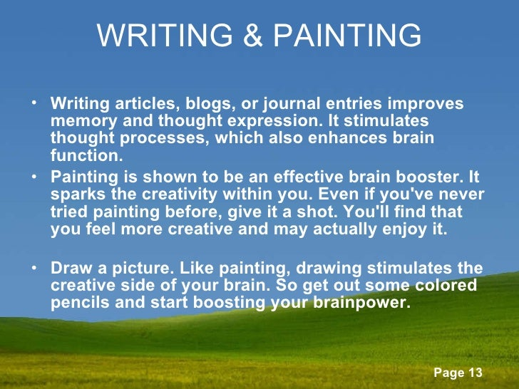 WRITING & PAINTING <ul><li>Writing articles, blogs, or journal entries improves memory and thought expression. It stimulat...