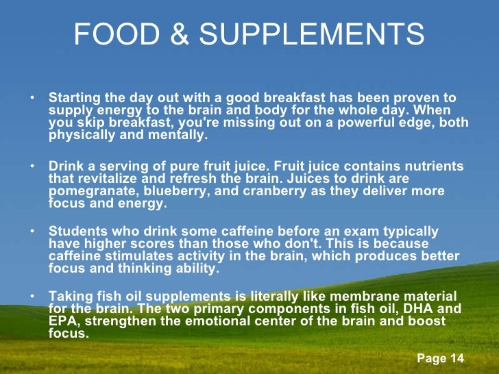 FOOD & SUPPLEMENTS <ul><li>Starting the day out with a good breakfast has been proven to supply energy to the brain and bo...