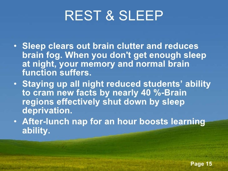 REST & SLEEP <ul><li>Sleep clears out brain clutter and reduces brain fog. When you don't get enough sleep at night, your ...