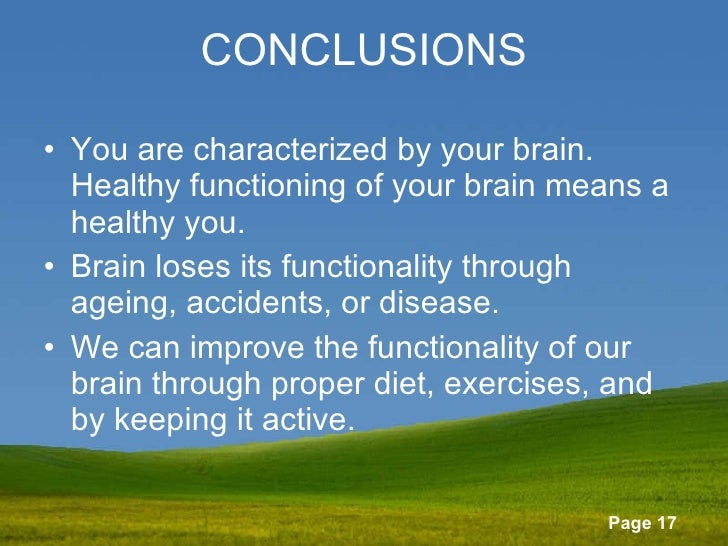 CONCLUSIONS <ul><li>You are characterized by your brain. Healthy functioning of your brain means a healthy you. </li></ul>...