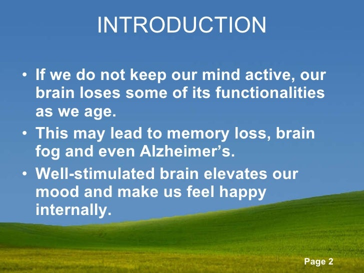 INTRODUCTION <ul><li>If we do not keep our mind active, our brain loses some of its functionalities as we age. </li></ul><...