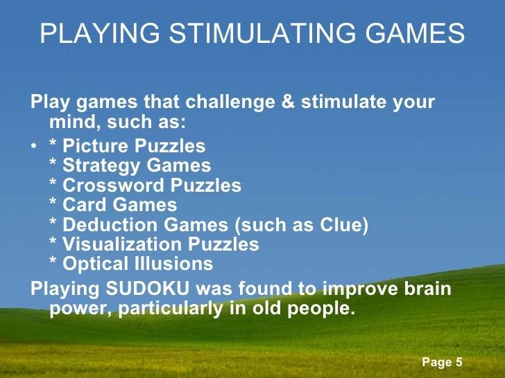 PLAYING STIMULATING GAMES <ul><li>Play games that challenge & stimulate your mind, such as: </li></ul><ul><li>* Picture Pu...