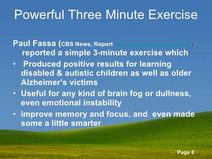 Powerful Three Minute Exercise   <ul><li>Paul Fassa ( CBS News, Report   http://homeopathyplus.com.au/hplus/... )   report...