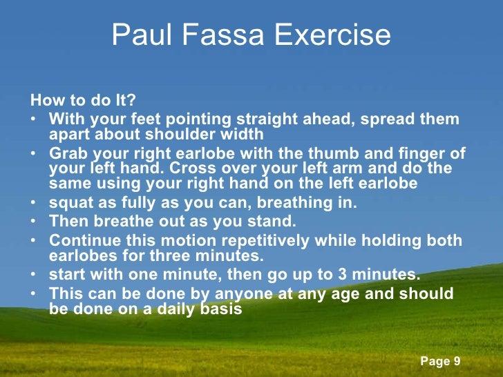 Paul Fassa Exercise <ul><li>How to do It? </li></ul><ul><li>With your feet pointing straight ahead, spread them apart abou...