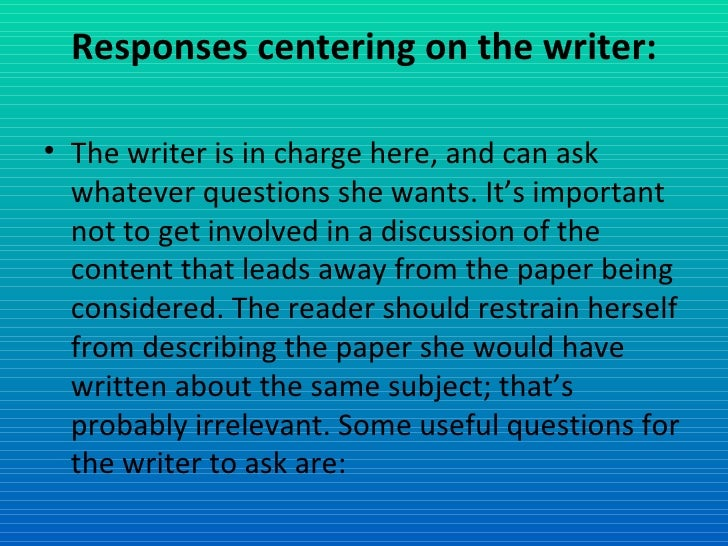 Responses centering on the writer: <ul><li>The writer is in charge here, and can ask whatever questions she wants. It's im...
