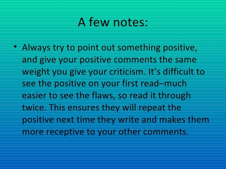 A few notes: <ul><li>Always try to point out something positive, and give your positive comments the same weight you give ...