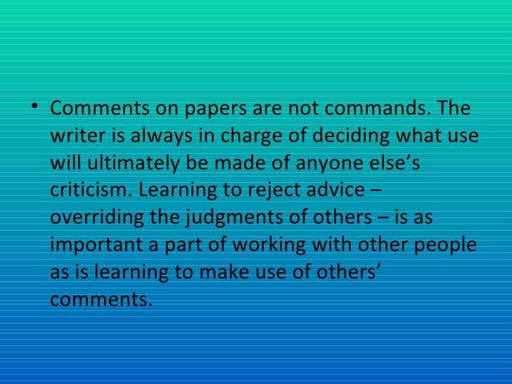 <ul><li>Comments on papers are not commands. The writer is always in charge of deciding what use will ultimately be made o...