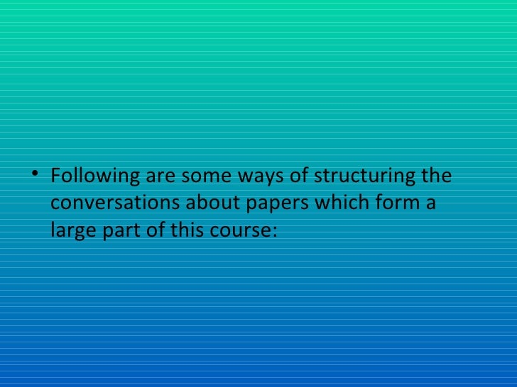 <ul><li>Following are some ways of structuring the conversations about papers which form a large part of this course: </li...