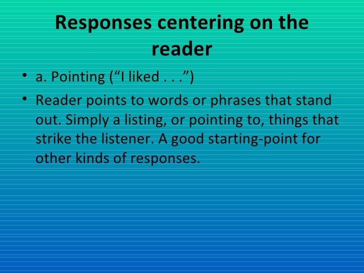 """Responses centering on the reader <ul><li>a. Pointing (""""I liked . . ."""") </li></ul><ul><li>Reader points to words or phrase..."""